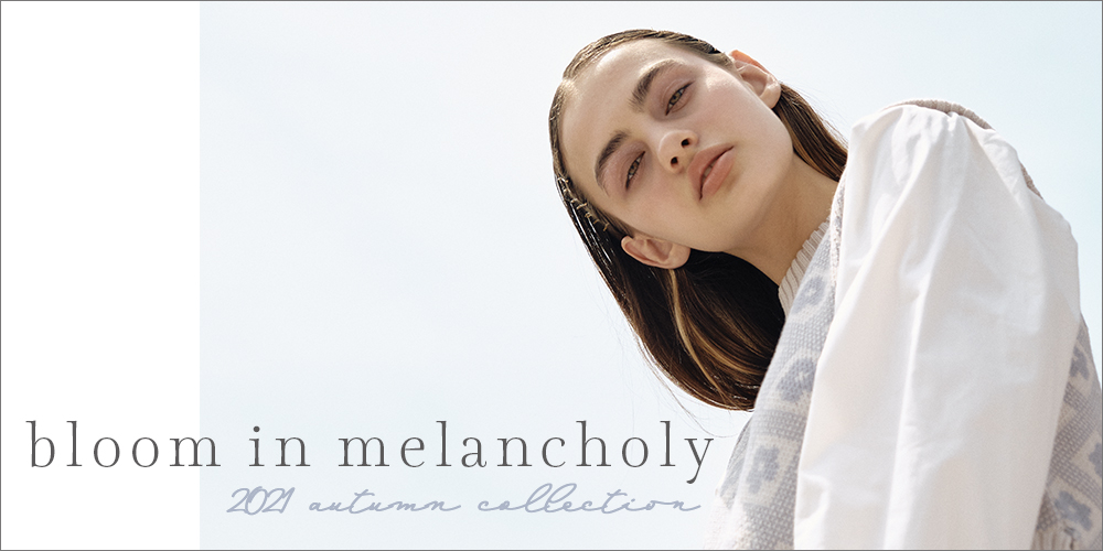 2021 Autumn Collection - bloom in melancholy -